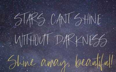 Stars Can't Shine without Darkness – Shine Away Beautiful Soul!